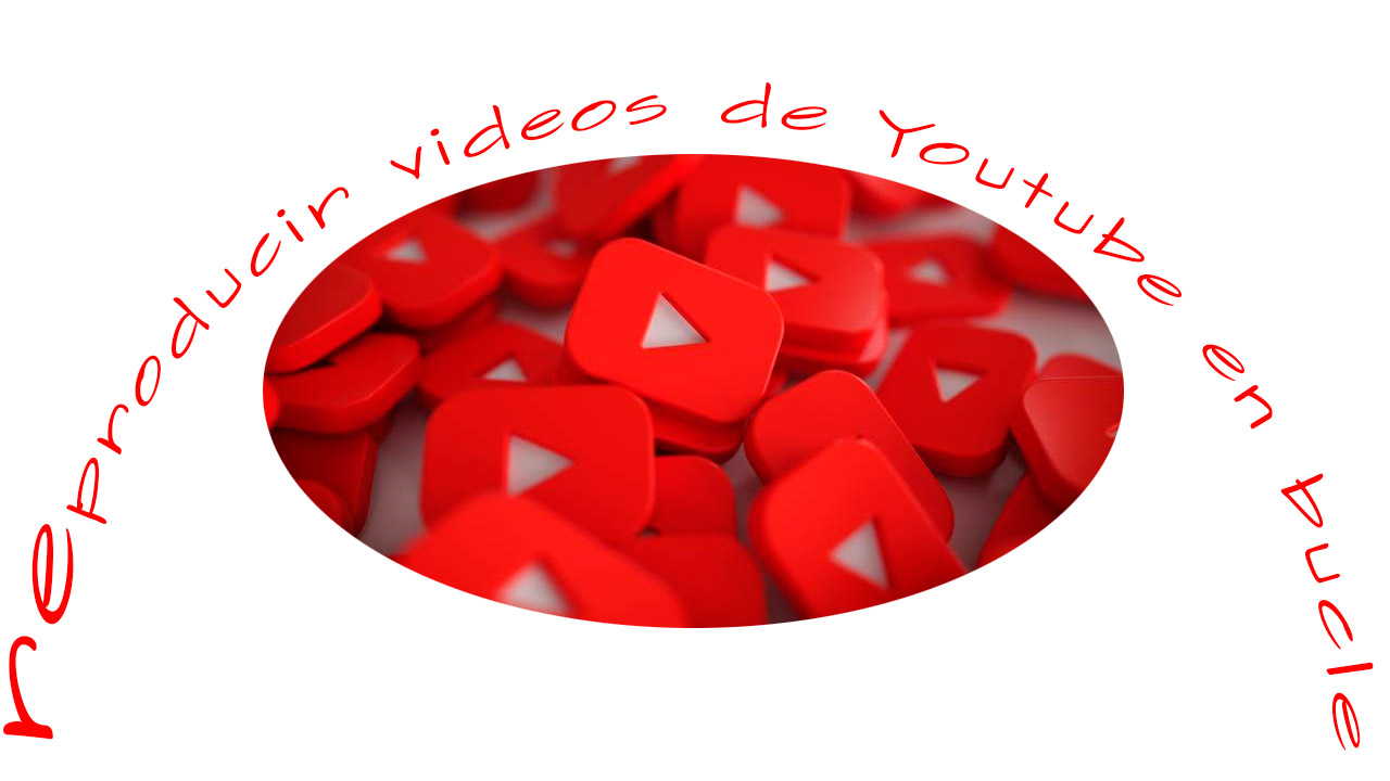 como reproducir videos de youtube en bucle